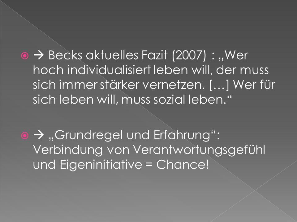 " Becks aktuelles Fazit (2007) : ""Wer hoch individualisiert leben will, der muss sich immer stärker vernetzen. […] Wer für sich leben will, muss sozial leben."